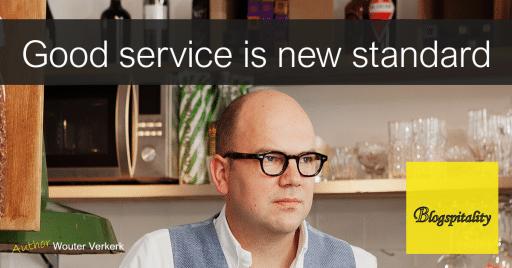 Wouter-Verkerk-Blogspitality-blog-Good-service-is-the-new-standard